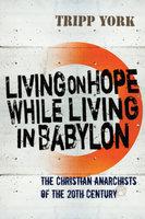 Living on Hope While Living in Babylon - Tripp York