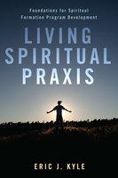 Living Spiritual Praxis - Eric J. Kyle
