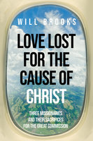 Love Lost for the Cause of Christ - Will Brooks
