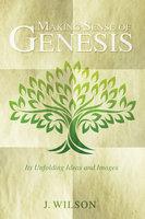 Making Sense of Genesis - J. Wilson