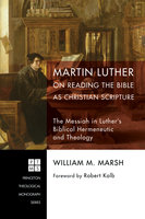Martin Luther on Reading the Bible as Christian Scripture - William M. Marsh