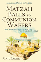Matzah Balls to Communion Wafers - Gail Baker