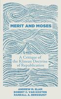Merit and Moses - Andrew M. Elam, Robert C. Van Kooten