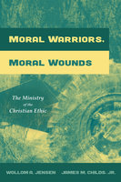 Moral Warriors, Moral Wounds - James M. Childs, Wollom A. Jensen