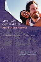 My Heart Got Married And I Didn't Know It - Lora C. Jobe, Barbara U. Prescott
