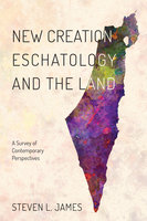 New Creation Eschatology and the Land - Steven L. James