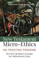 New Testament Micro-Ethics - Raymond Kemp Anderson