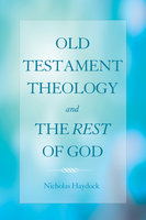 Old Testament Theology and the Rest of God - Nicholas Haydock