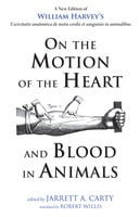 On the Motion of the Heart and Blood in Animals - William Harvey
