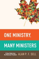 One Ministry, Many Ministers - Alan P.F. Sell