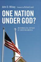 One Nation Under God? - John D. Wilsey