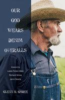 Our God Wears Denim Overalls - Glenn Goree