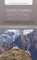 Overcoming Emotional Obstacles through Faith - Anthony P. Acampora