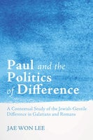 Paul and the Politics of Difference - Jae Won Lee