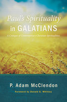 Paul's Spirituality in Galatians - P. Adam McClendon