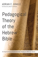 Pedagogical Theory of the Hebrew Bible - Adrian E. Hinkle