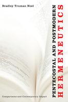 Pentecostal and Postmodern Hermeneutics - Bradley Truman Noel