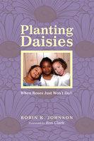 Planting Daisies - Robin K. Johnson