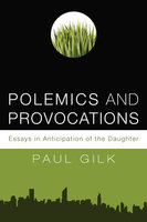Polemics and Provocations - Paul Gilk