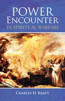 Power Encounter in Spiritual Warfare - Charles H. Kraft