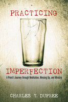Practicing Imperfection - Charles T. Dupree