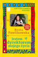 Jestem dyrektorem mojego życia - Beata Pawlikowska