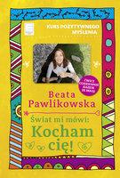 Świat mi mówi: Kocham cię! - Beata Pawlikowska