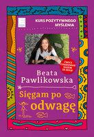 Sięgam po odwagę - Beata Pawlikowska