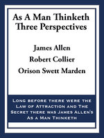 As A Man Thinketh: Three Perspectives - James Allen, Robert Collier, Orison Swett Marden