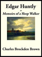 Edgar Huntly - Charles Brockden Brown