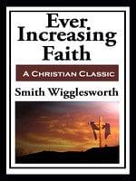 Ever Increasing Faith - Smith Wigglesworth