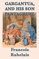 Gargantua, and His Son Panagruel - François Rabelais
