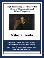 High Frequency Oscillators for Electro-Therapeutic and Other Purposes - Nikola Tesla