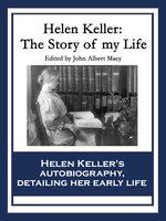 Helen Keller: The Story of My Life - Helen Keller