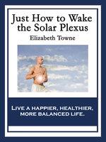 Just How to Wake the Solar Plexus - Elizabeth Towne