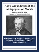 Kant: Groundwork of the Metaphysics of Morals - Immanuel Kant