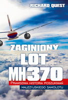 Zaginiony Lot MH370 Prawdziwa historia poszukiwań malezyjskiego samolotu - Richard Quest