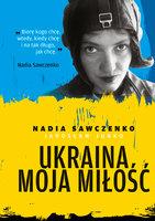 Ukraina moja miłość - Nadia Sawczenko,Jarosław Junko