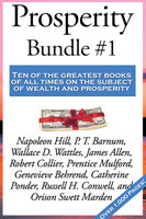 Prosperity Bundle #1 - James Allen, Napoleon Hill, Wallace D. Wattles, Russell H. Conwell, Genevieve Behrend, Robert Collier, P.T. Barnum, Orison Swett Marden, Prentice Mulford, Catherine Ponder, Warren Lapine