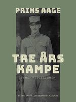 Tre års kampe i Fremmedlegionen - Prins Aage