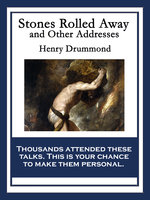 Stones Rolled Away and Other Addresses - Henry Drummond