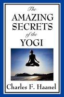 The Amazing Secrets of the Yogi - Charles F. Haanel