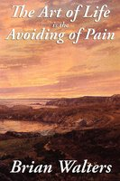 The Art of Life Is the Avoiding of Pain - Brian Walters