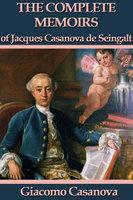 The Complete Memoirs of Jacques Casanova de Seingalt - Giacomo Casanova