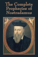 The Complete Prophecies of Nostradamus - Nostradamus