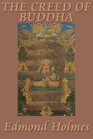 The Creed of Buddha - Edmond Holmes