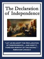 The Declaration of Independence - Benjamin Franklin, Thomas Jefferson, John Adams, Roger Sherman, Robert R. Livingston