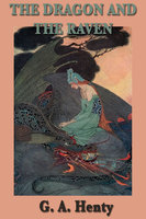 The Dragon and the Raven - G.A. Henty