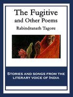 The Fugitive: And Other Poems - Rabindranath Tagore