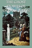 The Ghost Stories of Ambrose Bierce - Ambrose Bierce